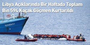 Libya Açıklarında Bir Haftada Toplam Bin 594 Kaçak Göçmen Kurtarıldı