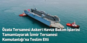 Özata Tersanesi Askeri Havuz Bakım İşlerini Tamamlayarak İzmir Tersanesi Komutanlığı'na Teslim Etti