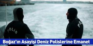 Boğaz'ın Asayişi Deniz Polislerine Emanet
