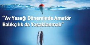 """""""Av Yasağı Döneminde Amatör Balıkçılık da Yasaklanmalı"""""""