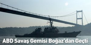 ABD Savaş Gemisi Boğaz'dan Geçti
