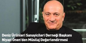 Deniz Ürünleri Sanayicileri Derneği Başkanı Niyazi Önen'den Müsilaj Değerlendirmesi