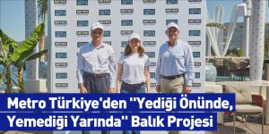 """Metro Türkiye'den """"Yediği Önünde, Yemediği Yarında"""" Balık Projesi"""