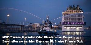 MSC Cruises, Barselona'dan Uluslararası Cruise Seyahatlerine Yeniden Başlayan İlk Cruise Firması Oldu