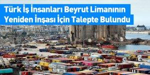 Türk İş İnsanları Beyrut Limanının Yeniden İnşası İçin Talepte Bulundu