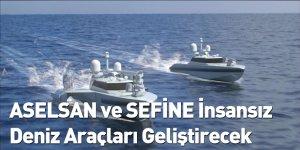 ASELSAN ve SEFİNE İnsansız Deniz Araçları Geliştirecek