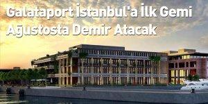 Galataport İstanbul'a İlk Gemi Ağustosta Demir Atacak