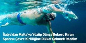 İtalya'dan Malta'ya Yüzüp Dünya Rekoru Kıran Sporcu: Çevre Kirliliğine Dikkat Çekmek İstedim