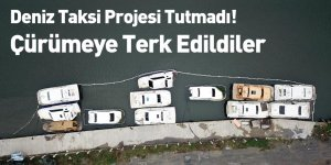 Deniz Taksi Projesi Tutmadı! Çürümeye Terk Edildiler