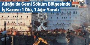 Aliağa'da Gemi Söküm Bölgesinde İş Kazası: 1 Ölü, 1 Ağır Yaralı
