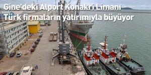 Gine'deki Alport Konakri Limanı Türk firmaların yatırımıyla büyüyor
