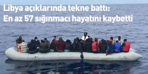 Libya açıklarında tekne battı: En az 57 sığınmacı hayatını kaybetti