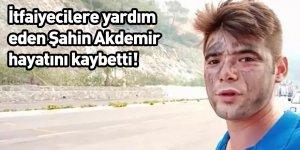 İtfaiyecilere yardım eden Şahin Akdemir hayatını kaybetti!