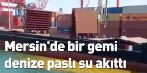 Mersin'de bir gemi denize paslı su akıttı