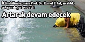İklim bilimi uzmanı Prof. Dr. Ecmel Erlat, sıcaklık artışını değerlendirdi: Artarak devam edecek