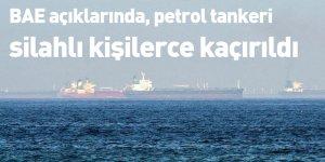 BAE açıklarında, petrol tankeri silahlı kişilerce kaçırıldı