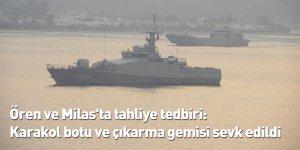 Ören ve Milas'ta tahliye tedbiri: Karakol botu ve çıkarma gemisi sevk edildi