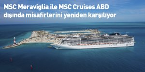 MSC Meraviglia ile MSC Cruises ABD dışında misafirlerini yeniden karşılıyor