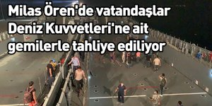 Milas Ören'de vatandaşlar Deniz Kuvvetleri'ne ait gemilerle tahliye ediliyor
