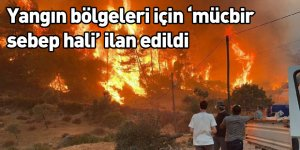 Yangın bölgeleri için 'mücbir sebep hali' ilan edildi