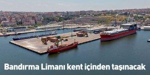 Bandırma Limanı kent içinden taşınacak