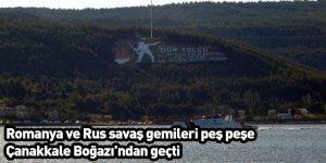 Romanya ve Rus savaş gemileri peş peşe Çanakkale Boğazı'ndan geçti