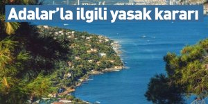 Adalar'la ilgili yasak kararı