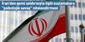 """İran'dan gemi saldırısıyla ilgili suçlamalara """"psikolojik savaş"""" nitelendirmesi"""