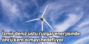 İzmir deniz üstü rüzgar enerjisinde öncü kent olmayı hedefliyor