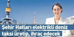 Şehir Hatları elektrikli deniz taksi üretip, ihraç edecek