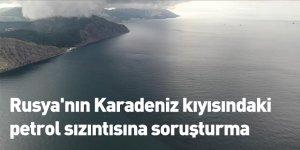Rusya'nın Karadeniz kıyısındaki petrol sızıntısına soruşturma