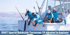 DOST Sportif Balıkçılık Turnuvası 19 Ağustos'ta başlıyor