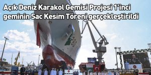 Açık Deniz Karakol Gemisi Projesi 1'inci geminin Sac Kesim Töreni gerçekleştirildi