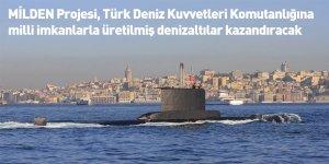MİLDEN Projesi, Türk Deniz Kuvvetleri Komutanlığına milli imkanlarla üretilmiş denizaltılar kazandıracak