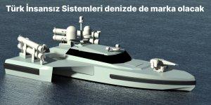 Türk insansız sistemleri denizde de marka olacak