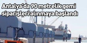 Antalya'da 90 metrelik gemi siparişleri alınmaya başlandı