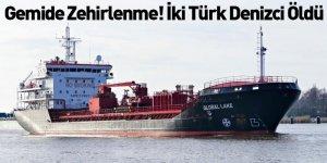 Gemide zehirlenme! 'İki Türk denizci öldü'