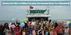 Samsun'da Yetim ve Mülteci Çocuklar İçin Gemiyle Deniz Turu Düzenlendi