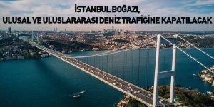 İstanbul Boğazı, Ulusal Ve Uluslararası Deniz Trafiğine Kapatılacak