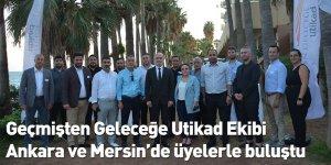 Geçmi̇şten Geleceğe Uti̇kad Eki̇bi̇ Ankara ve Mersi̇n'de üyelerle buluştu