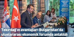 Tekirdağ'ın avantajları Bulgaristan'da uluslararası ekonomik forumda anlatıldı