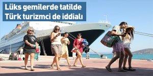 Lüks gemilerde tatilde Türk turizmci de iddialı
