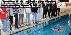 Erzurum'da liseliler, yaptıkları insansız su altı aracını havuzda tanıttı