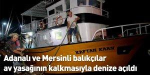 Adanalı ve Mersinli balıkçılar av yasağının kalkmasıyla denize açıldı