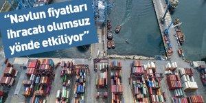 """""""Navlun fiyatları ihracatı olumsuz yönde etkiliyor"""""""