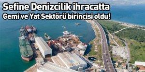 Sefine Denizcilik ihracatta Gemi ve Yat Sektörü birincisi oldu!