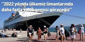 """""""2022 yılında ülkemiz limanlarında daha fazla yolcu gemisi göreceğiz"""""""