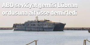 ABD sevkiyat gemisi Lübnan ordusuna ait üsse demirledi