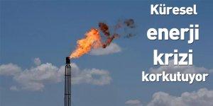 Küresel enerji krizi korkutuyor