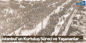 İstanbul'un kurtuluş süreci ve yaşananlar…